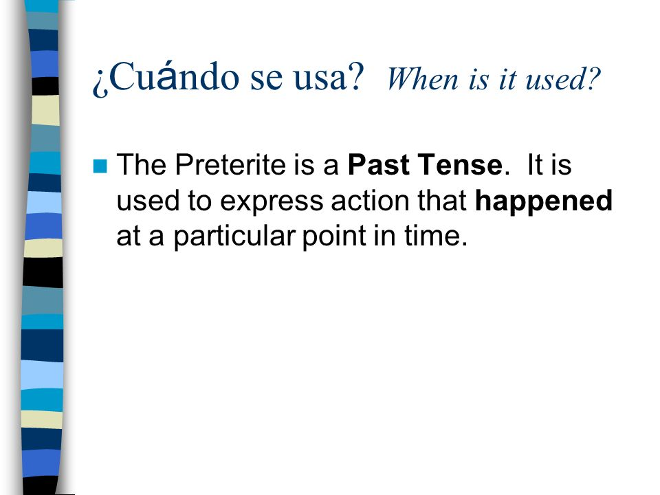 ¿Cu á ndo se usa.When is it used. The Preterite is a Past Tense.