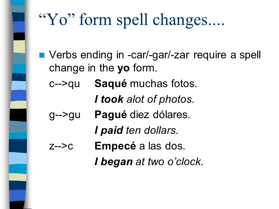 -Ar/-Er Stem Changing Verbs Verbs with a Present Tense stem change do not change stems in the Preterite: cerrar to close cerraroncerró cerrasteiscerraste cerramoscerré mover to move movieronmovió movisteismoviste movimosmoví