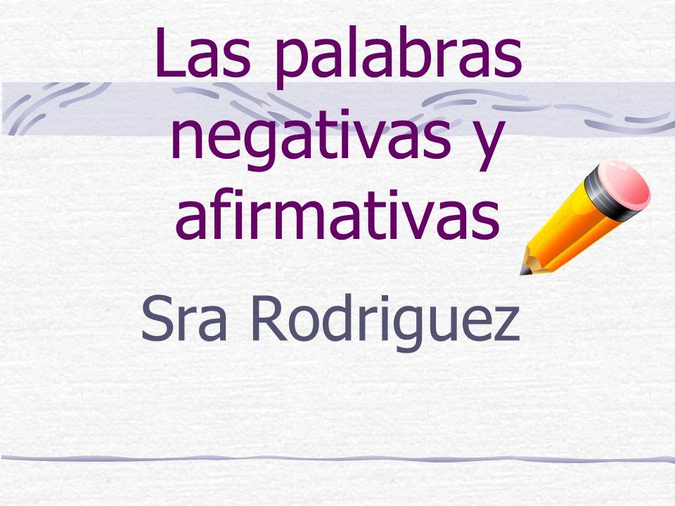 Las palabras negativas y afirmativas Sra Rodriguez