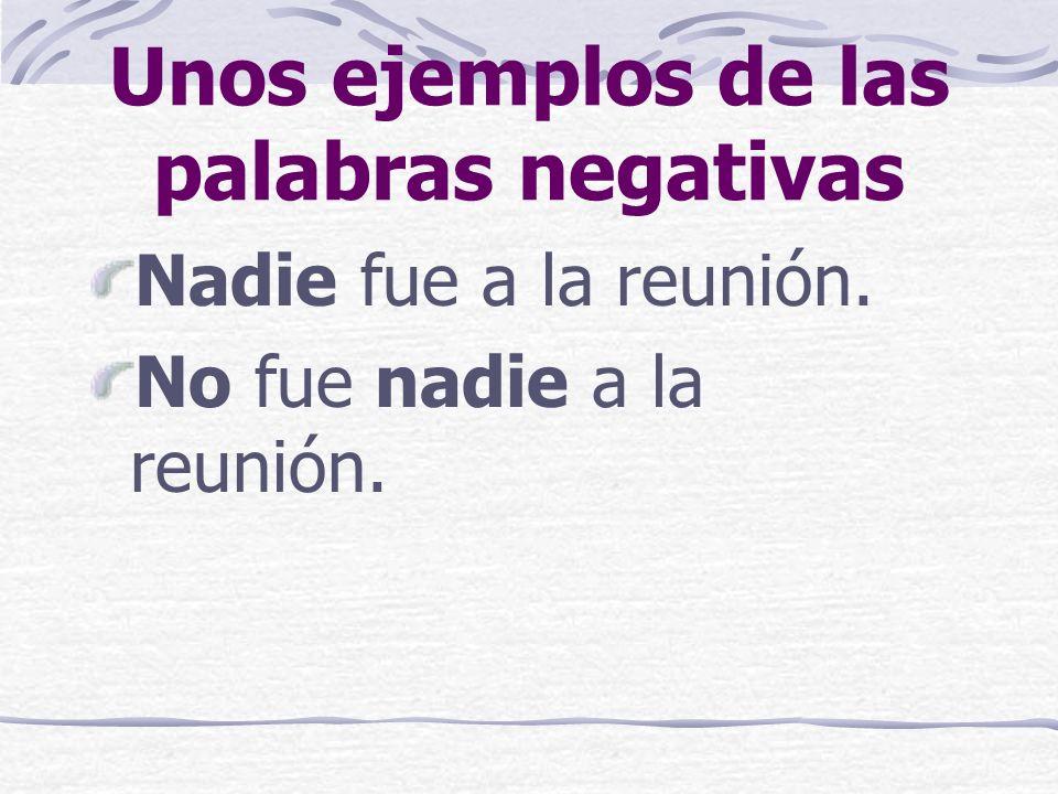 Las palabras negativas Las palabras negativas normalmente tienen la palabra no antes del verbo y la palabra negativa después del verbo. También pueden