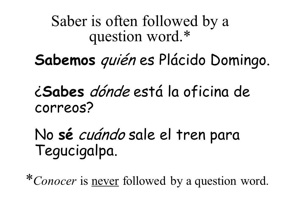 Saber is often followed by a question word.* Sabemos quién es Plácido Domingo.