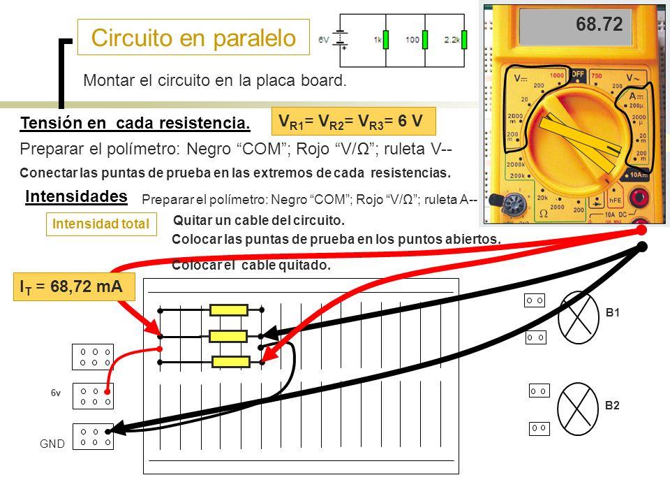 Circuito en paralelo 6v B1 B2 GND Intensidades Polímetro: Negro COM; Rojo V/; ruleta A-- Mover un extremo de la resistencia.