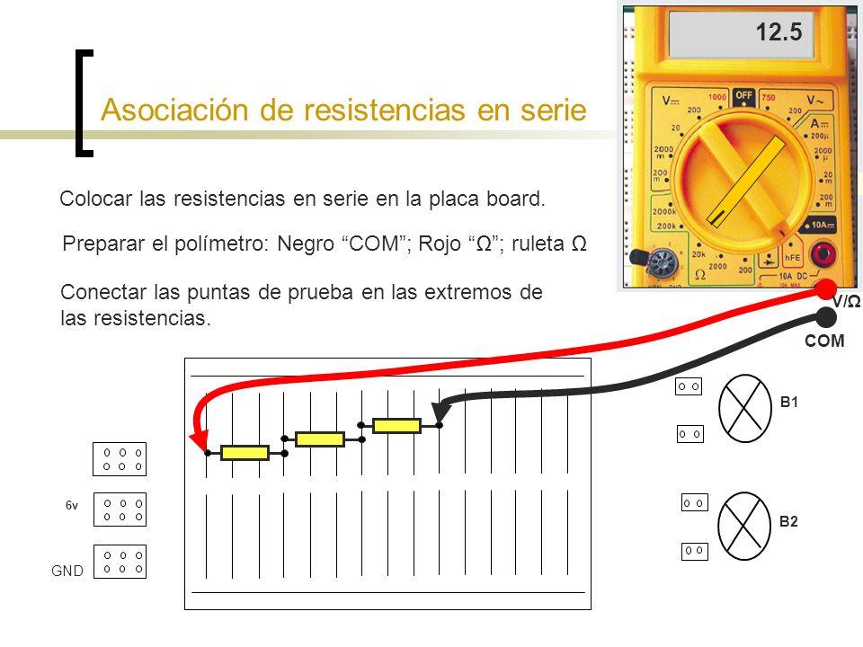 Asociación de resistencias en paralelo 6v B1 B2 GND Colocar las resistencias en la placa board.