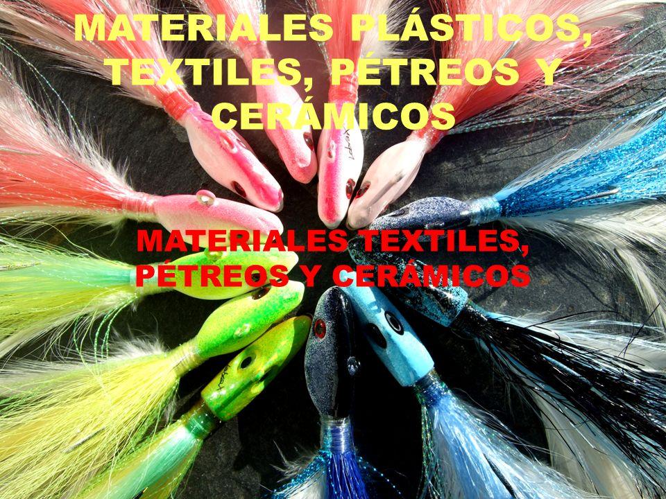 MATERIALES PLÁSTICOS, TEXTILES, PÉTREOS Y CERÁMICOS MATERIALES TEXTILES, PÉTREOS Y CERÁMICOS