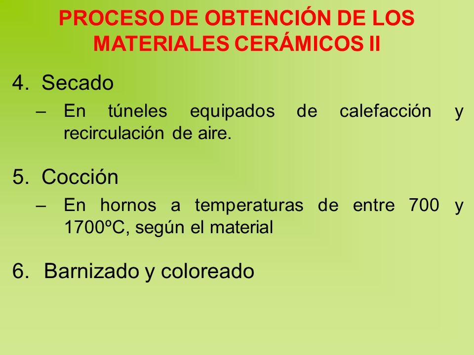 PROCESO DE OBTENCIÓN DE LOS MATERIALES CERÁMICOS II 4. Secado –En túneles equipados de calefacción y recirculación de aire. 5. Cocción –En hornos a te