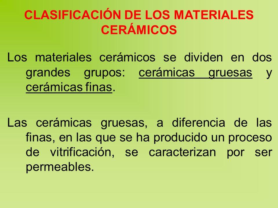 CLASIFICACIÓN DE LOS MATERIALES CERÁMICOS Los materiales cerámicos se dividen en dos grandes grupos: cerámicas gruesas y cerámicas finas.