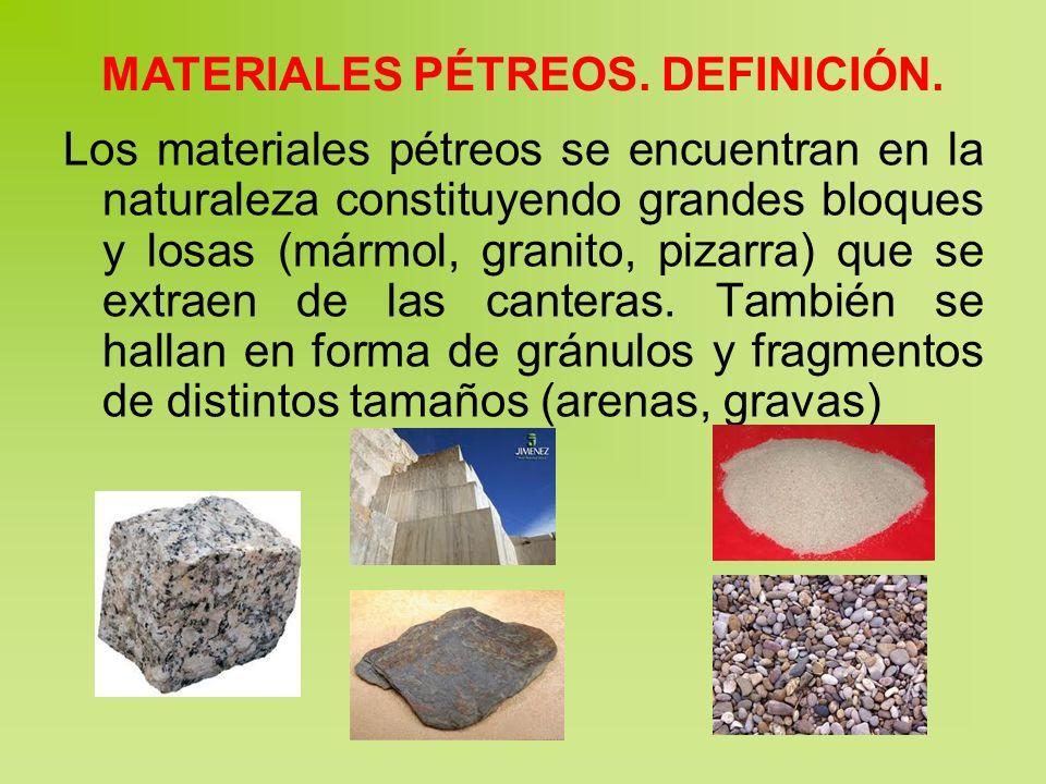 MATERIALES PÉTREOS. DEFINICIÓN. Los materiales pétreos se encuentran en la naturaleza constituyendo grandes bloques y losas (mármol, granito, pizarra)