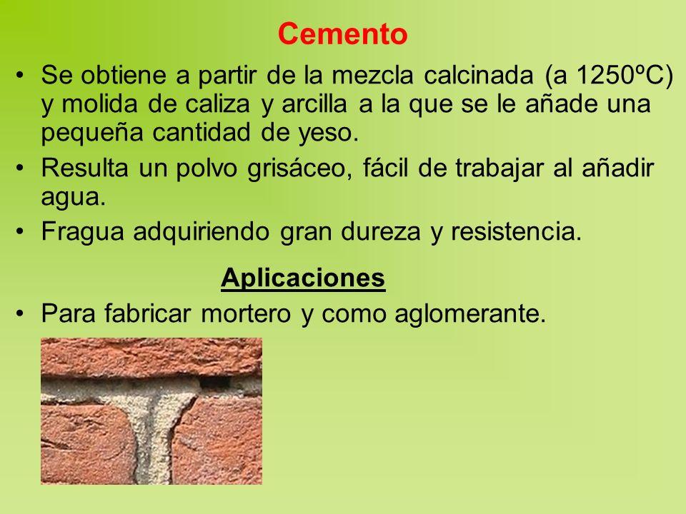 Cemento Se obtiene a partir de la mezcla calcinada (a 1250ºC) y molida de caliza y arcilla a la que se le añade una pequeña cantidad de yeso. Resulta