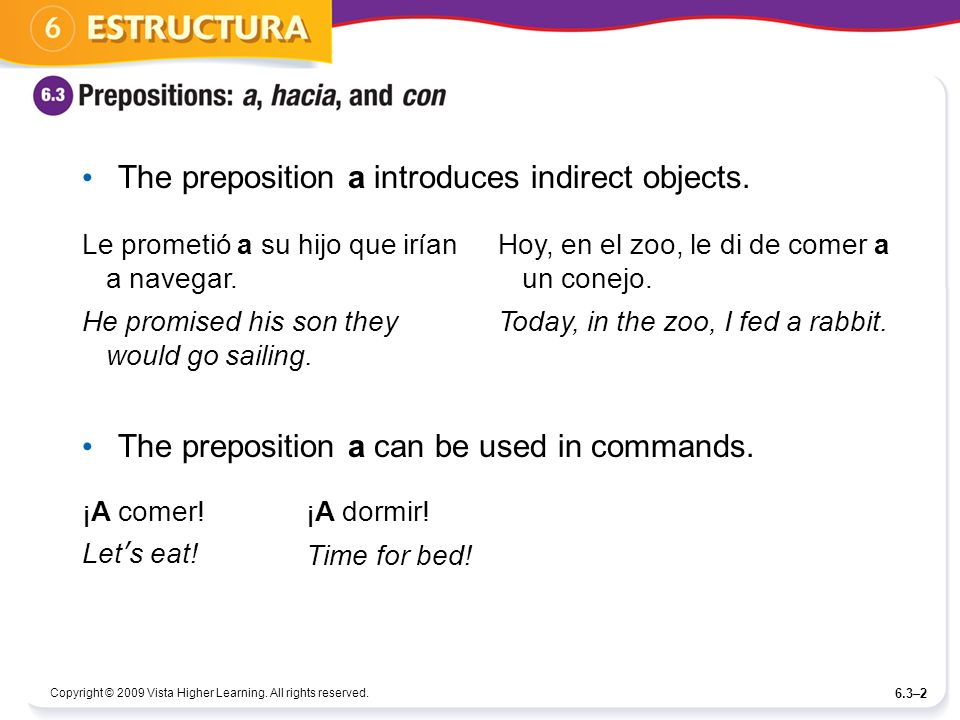 Copyright © 2009 Vista Higher Learning. All rights reserved. 6.3–2 The preposition a introduces indirect objects. The preposition a can be used in com