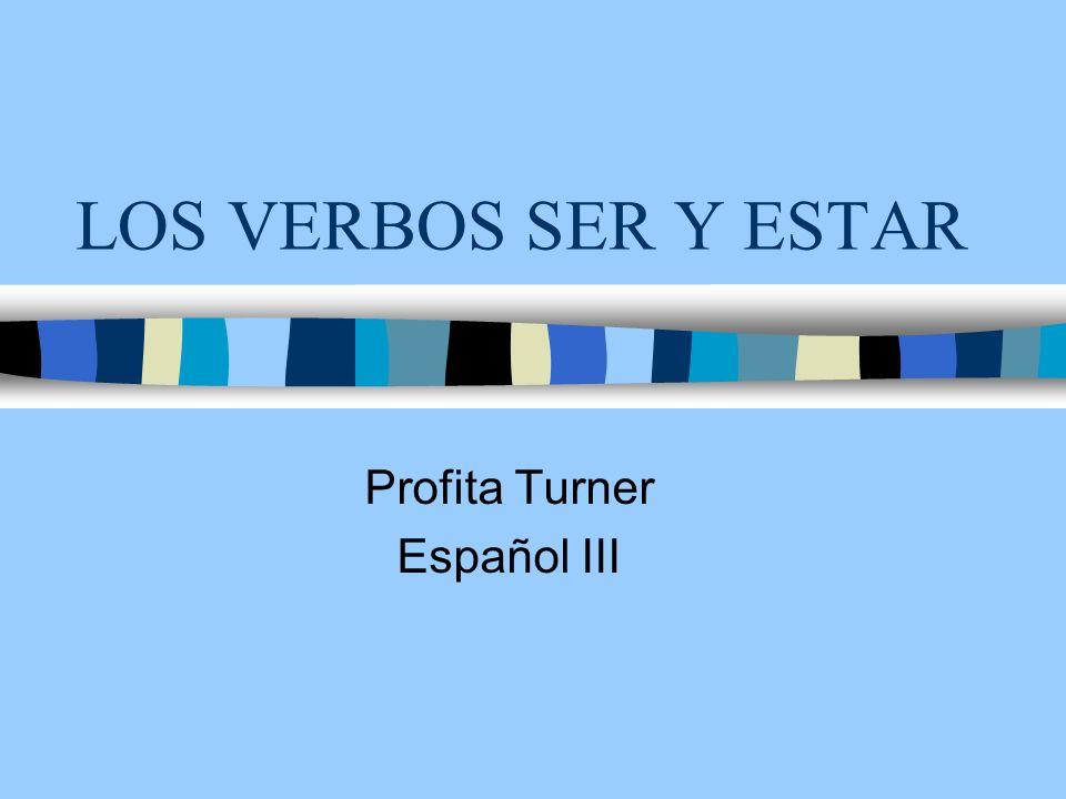 LOS VERBOS SER Y ESTAR Profita Turner Español III