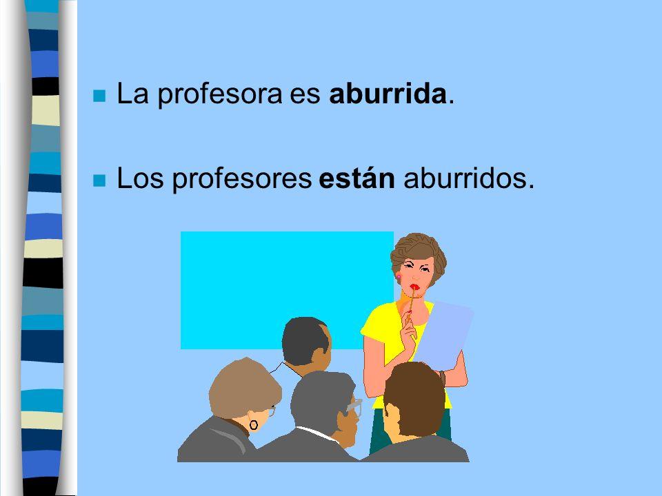 n La profesora es aburrida. n Los profesores están aburridos.