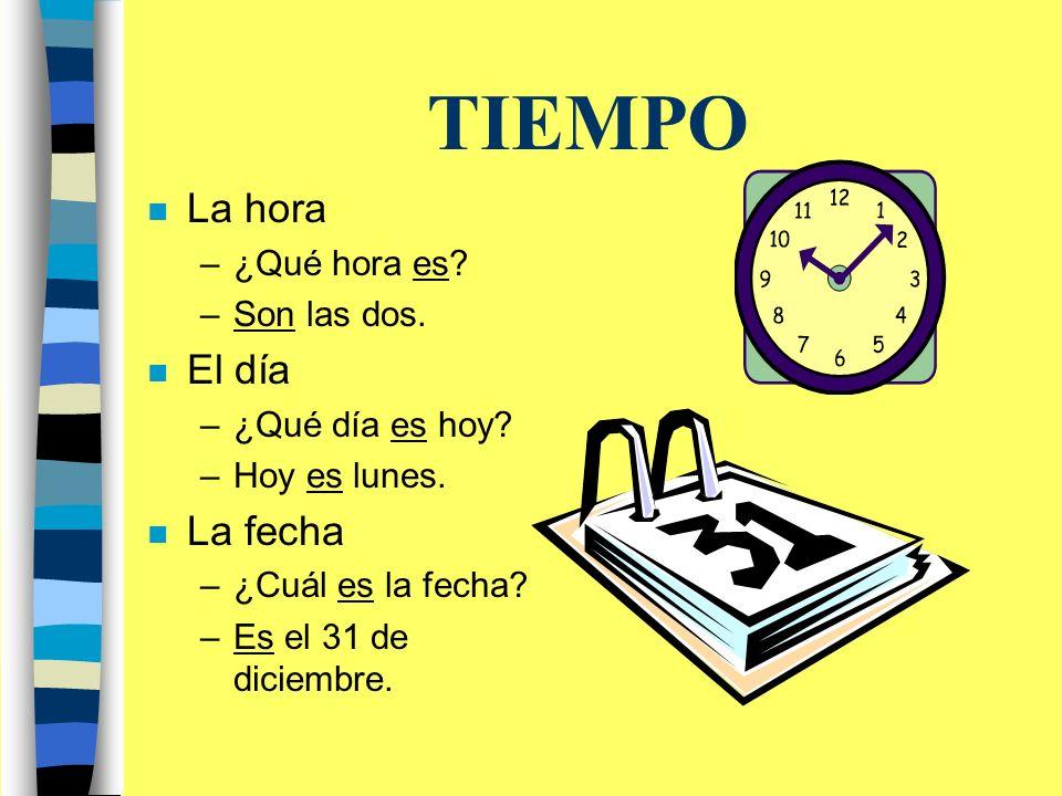 TIEMPO n La hora –¿Qué hora es. –Son las dos. n El día –¿Qué día es hoy.