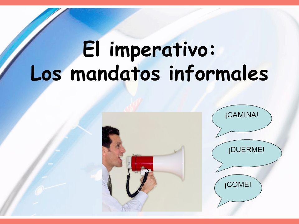En español… Cuando queremos decir que debe hacer un amigo, usamos los mandatos informales… When we want to tell a friend to do something we use informal (tú) commands… ¡Come.