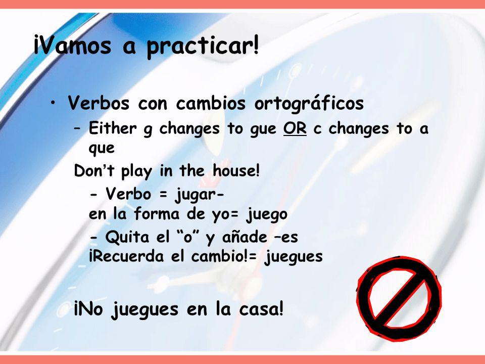 Verbos con cambios ortográficos –Either g changes to gue OR c changes to a que Dont play in the house! - Verbo = jugar- en la forma de yo= juego - Qui