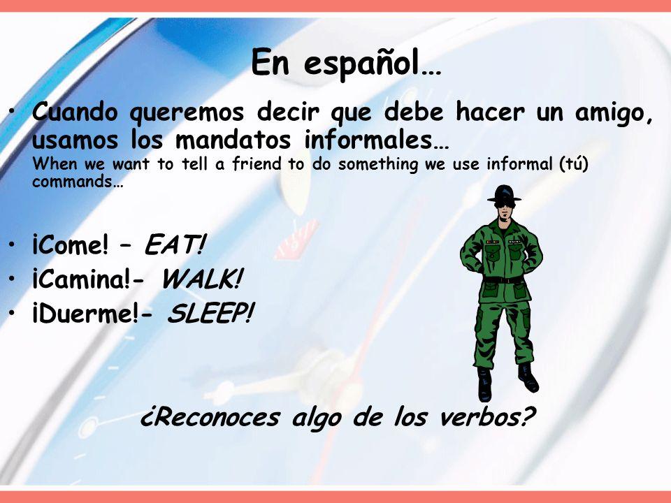 En español… Cuando queremos decir que debe hacer un amigo, usamos los mandatos informales… When we want to tell a friend to do something we use inform