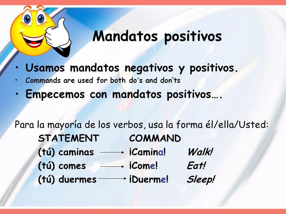 Usamos mandatos negativos y positivos. Commands are used for both dos and donts Empecemos con mandatos positivos…. Para la mayoría de los verbos, usa