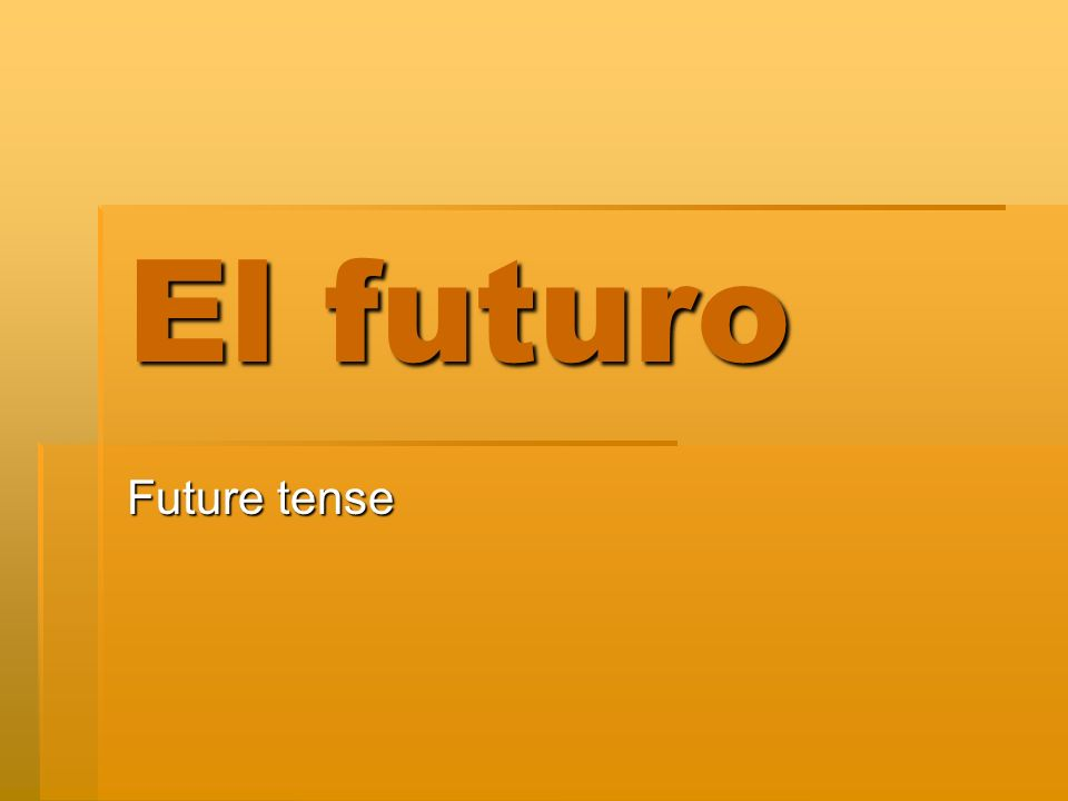 El futuro Future tense