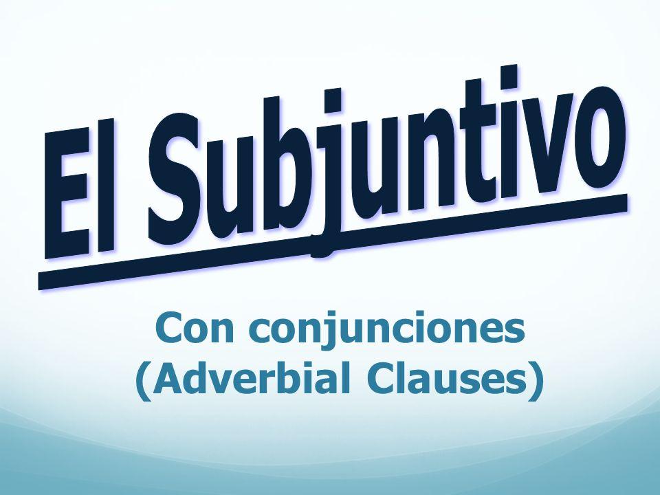 Con conjunciones (Adverbial Clauses)