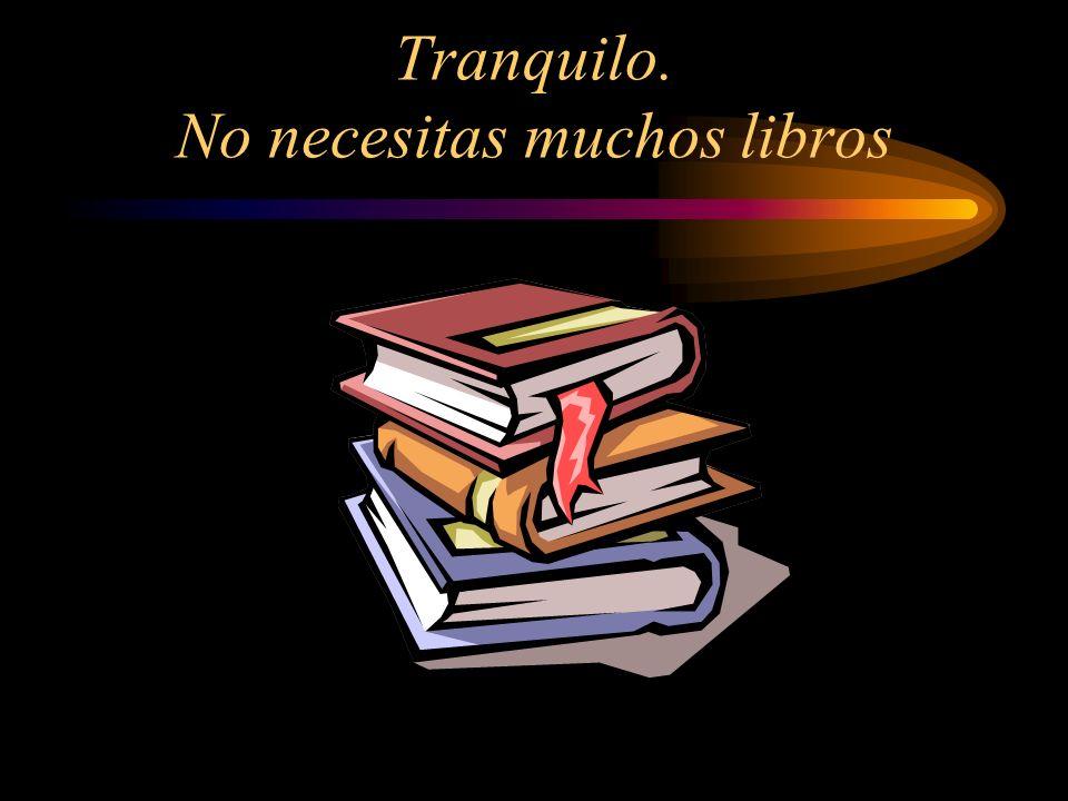 Tranquilo. No necesitas muchos libros