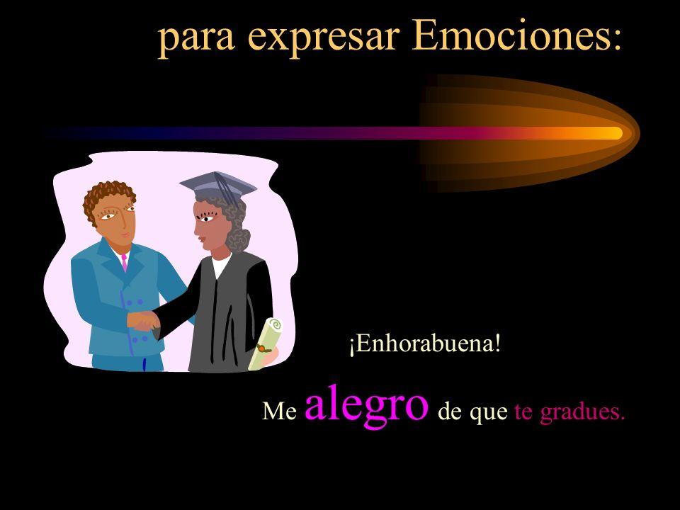 O para expresar Emociones : ¡Enhorabuena! Me alegro de que te gradues.