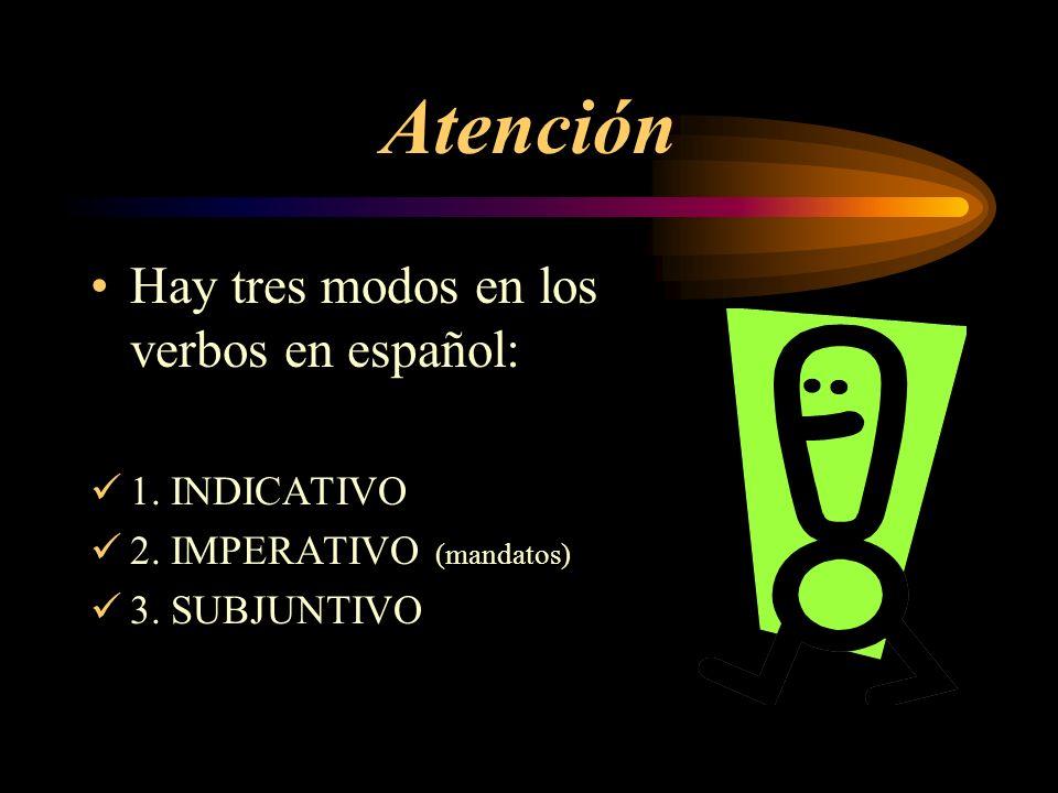 Atención Hay tres modos en los verbos en español: 1.