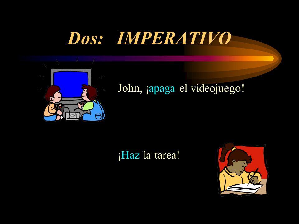 Dos: IMPERATIVO John, ¡apaga el videojuego! ¡Haz la tarea!