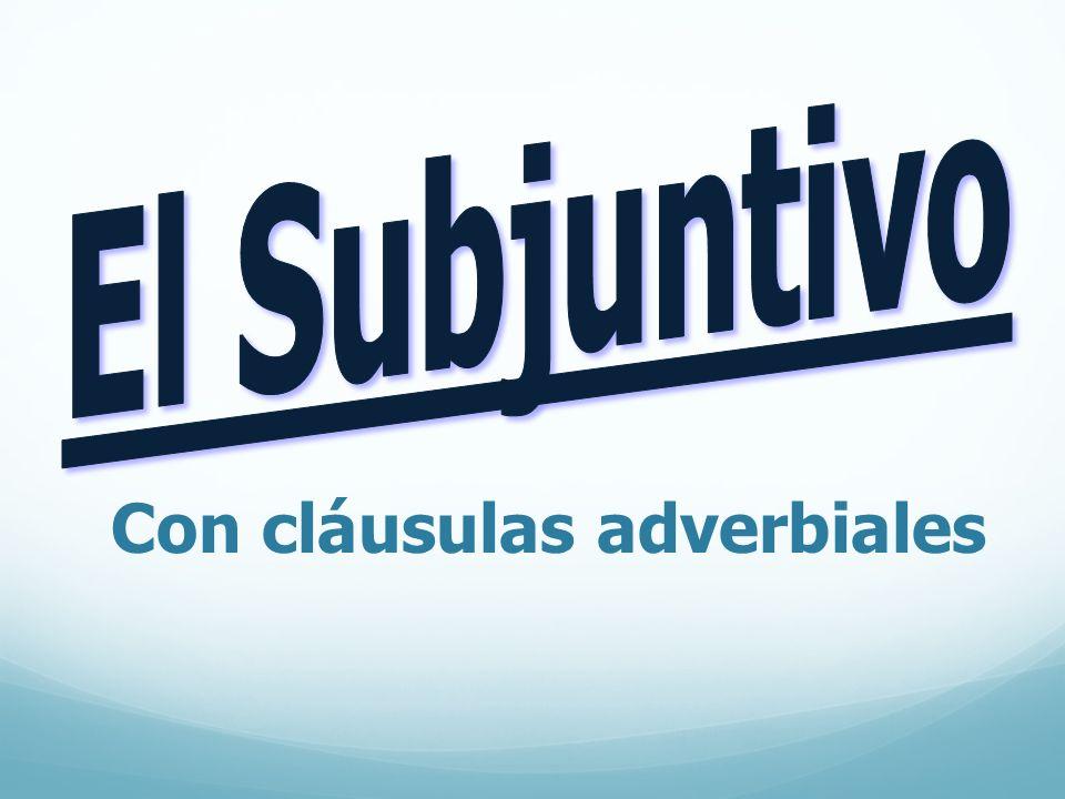 ¿Qué es una cláusula adverbial.Es una cláusula que funciona como un adverbio.