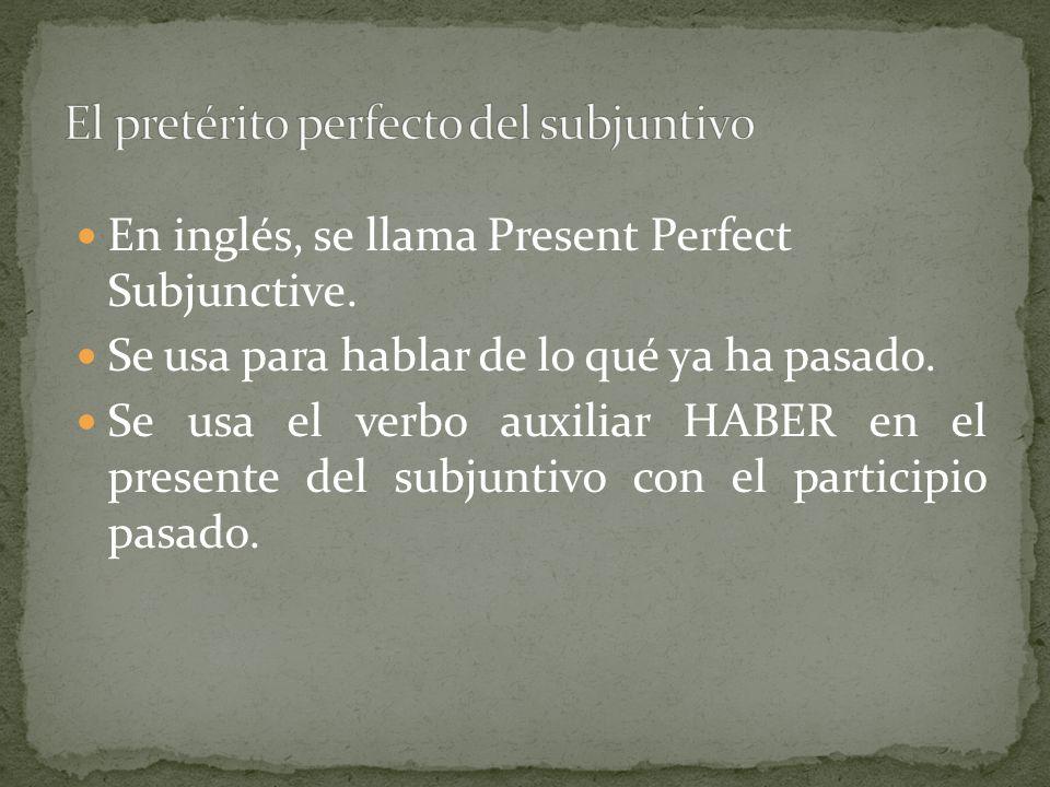 En inglés, se llama Present Perfect Subjunctive. Se usa para hablar de lo qué ya ha pasado. Se usa el verbo auxiliar HABER en el presente del subjunti