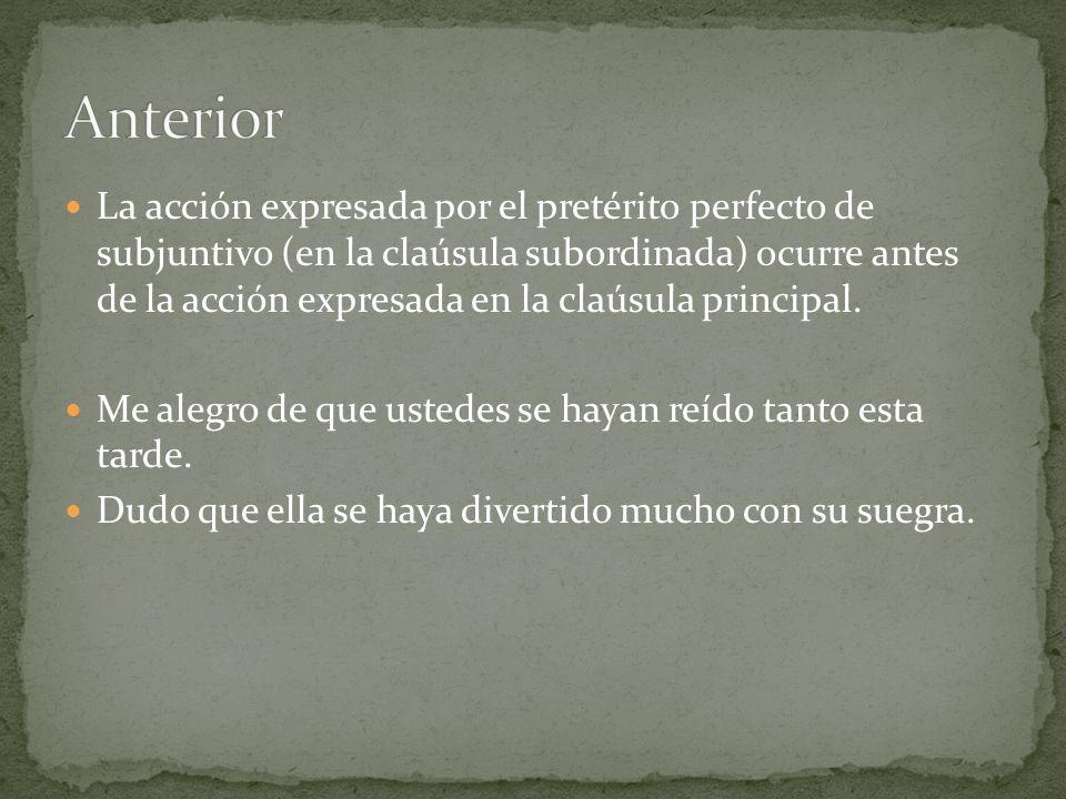 La acción expresada por el pretérito perfecto de subjuntivo (en la claúsula subordinada) ocurre antes de la acción expresada en la claúsula principal.