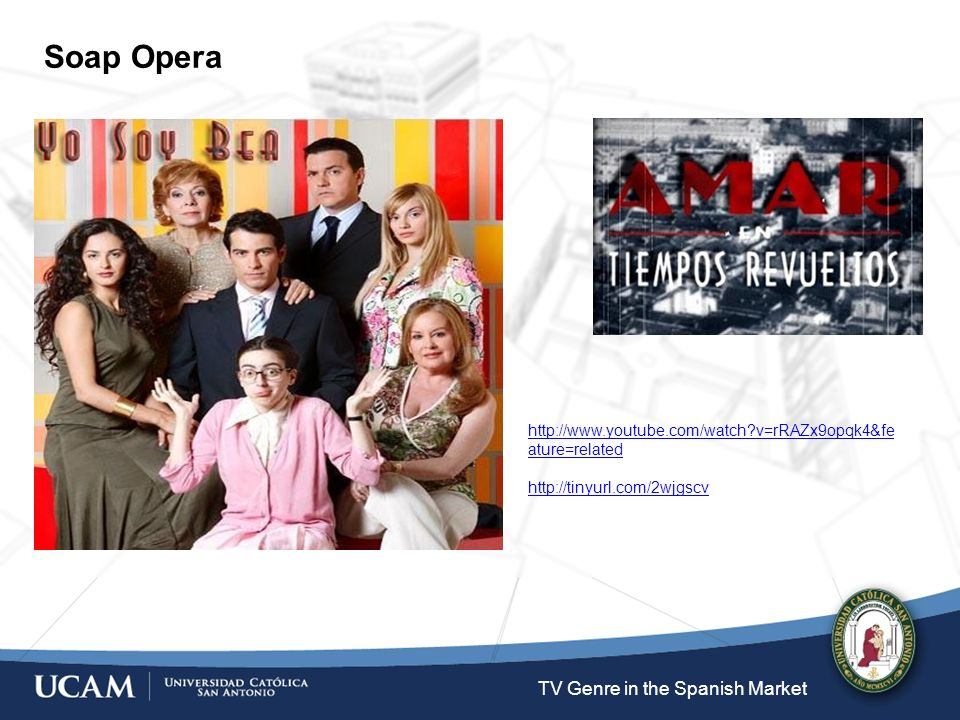 Soap Opera TV Genre in the Spanish Market http://www.youtube.com/watch v=rRAZx9opqk4&fe ature=related http://tinyurl.com/2wjgscv