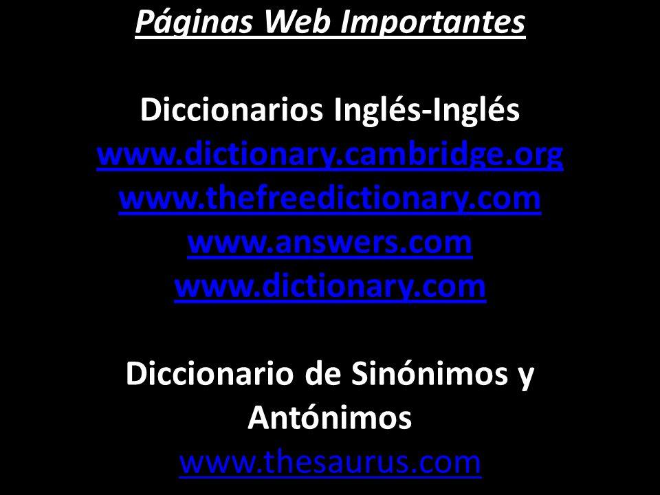 Páginas Web Importantes Páginas Web Importantes Diccionarios Inglés-Inglés www.dictionary.cambridge.org www.thefreedictionary.com www.answers.com www.