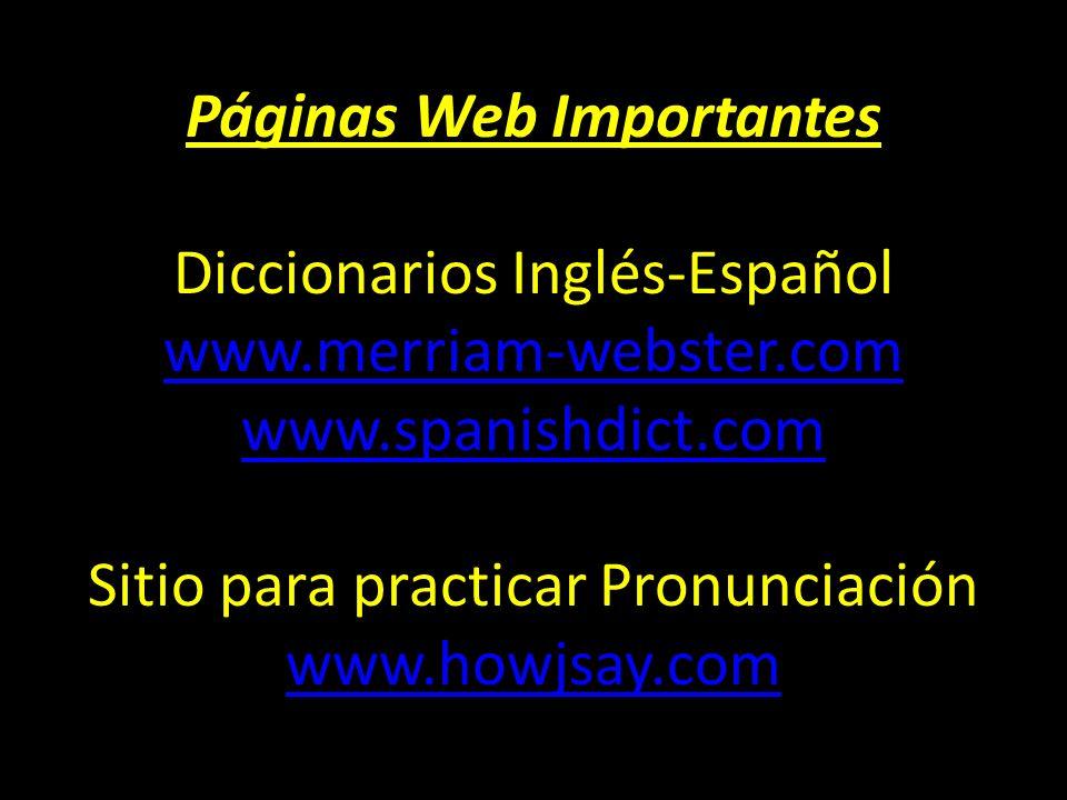 Páginas Web Importantes Páginas Web Importantes Diccionarios Inglés-Español www.merriam-webster.com www.spanishdict.com Sitio para practicar Pronuncia