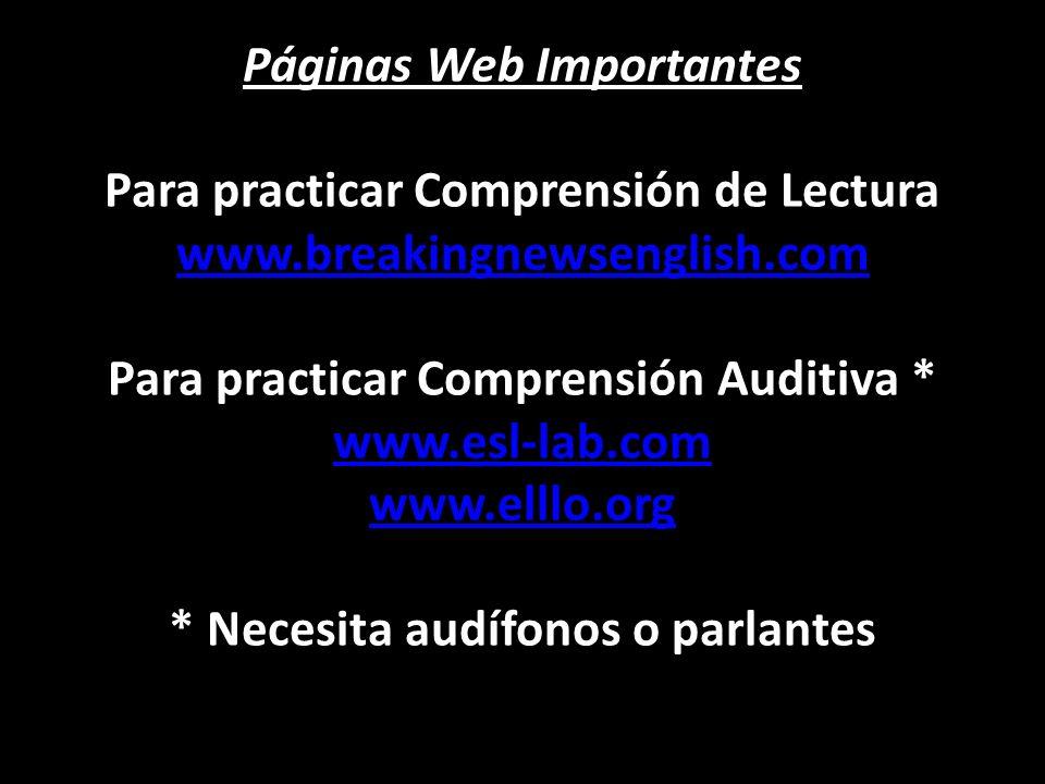 Páginas Web Importantes Páginas Web Importantes Para practicar Comprensión de Lectura www.breakingnewsenglish.com Para practicar Comprensión Auditiva