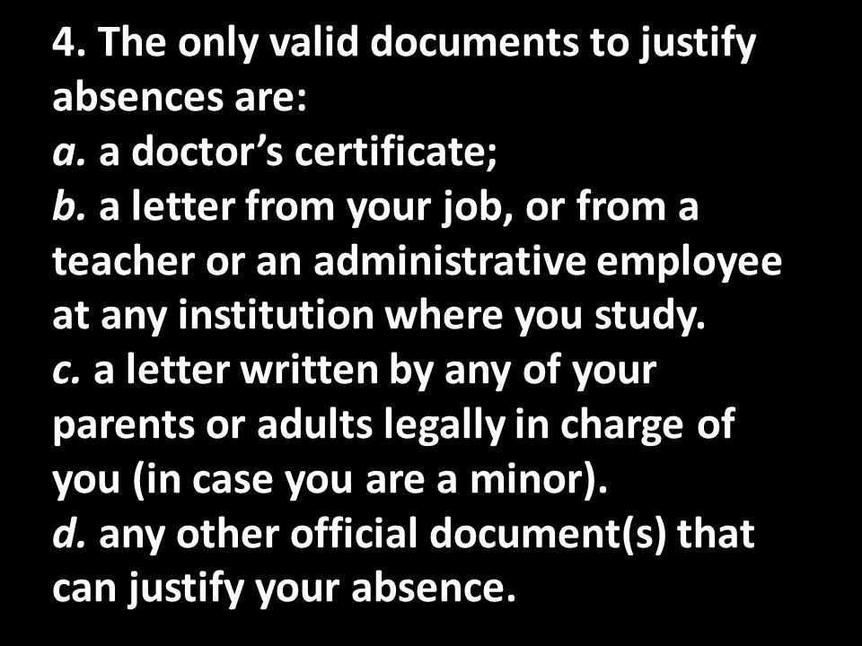 a. b. c. d. 4. The only valid documents to justify absences are: a. a doctors certificate; b. a letter from your job, or from a teacher or an administ