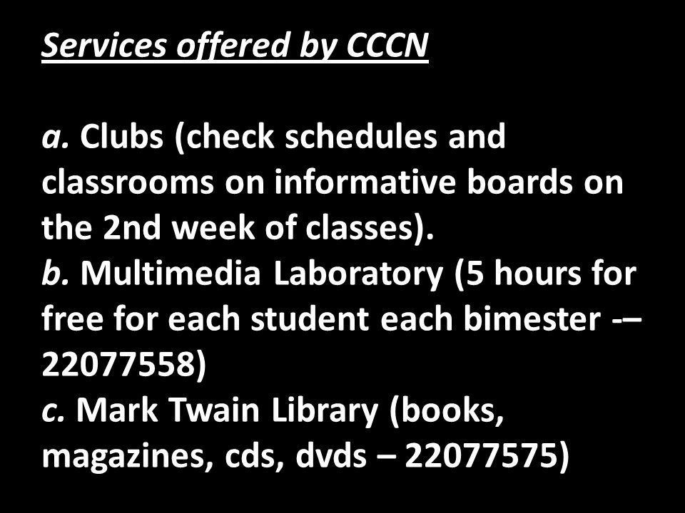 Services offered by CCCN a. b. c. Services offered by CCCN a. Clubs (check schedules and classrooms on informative boards on the 2nd week of classes).