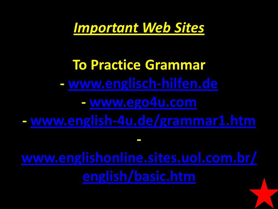 Important Web Sites Important Web Sites To Practice Grammar - www.englisch-hilfen.de - www.ego4u.com - www.english-4u.de/grammar1.htm - www.englishonl