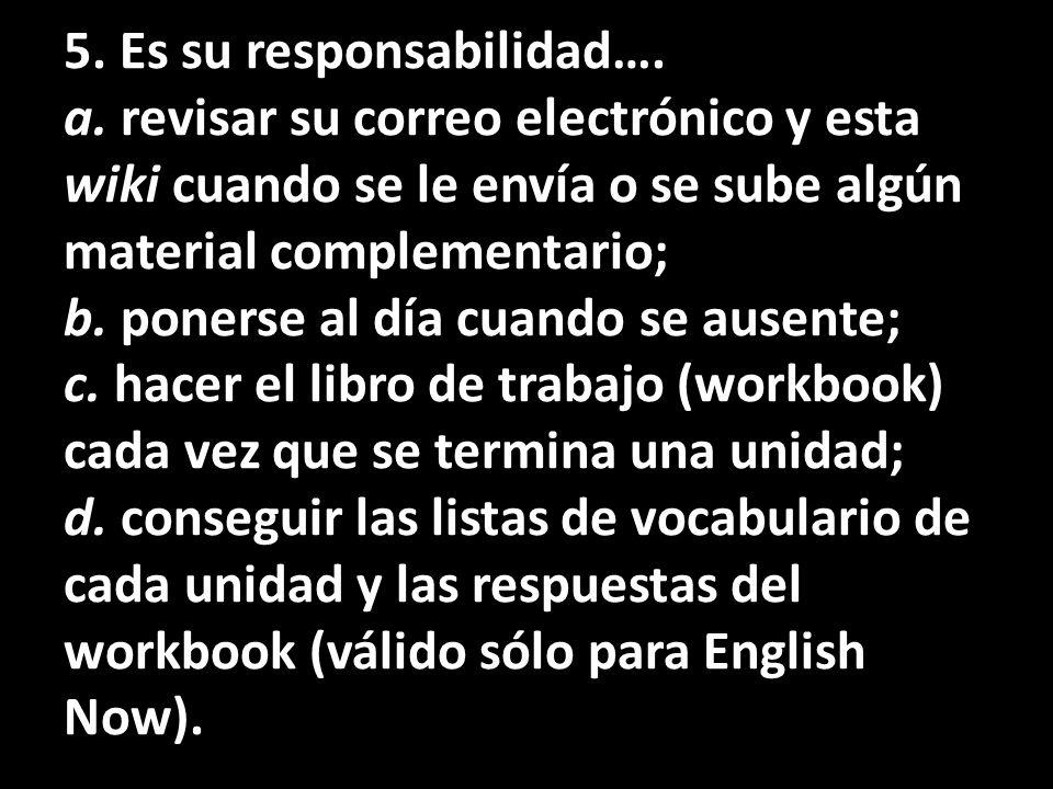 a. b. c. d. 5. Es su responsabilidad…. a. revisar su correo electrónico y esta wiki cuando se le envía o se sube algún material complementario; b. pon