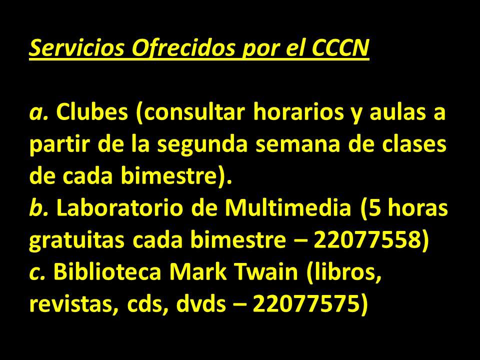 Servicios Ofrecidos por el CCCN a. b. c. Servicios Ofrecidos por el CCCN a. Clubes (consultar horarios y aulas a partir de la segunda semana de clases