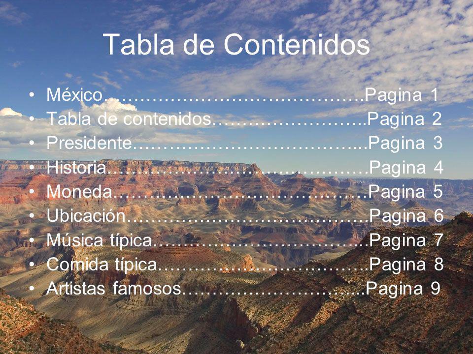 Tabla de Contenidos México…………………………………….Pagina 1 Tabla de contenidos……………………..Pagina 2 Presidente………………………………...Pagina 3 Historia…………………………………….Pagin