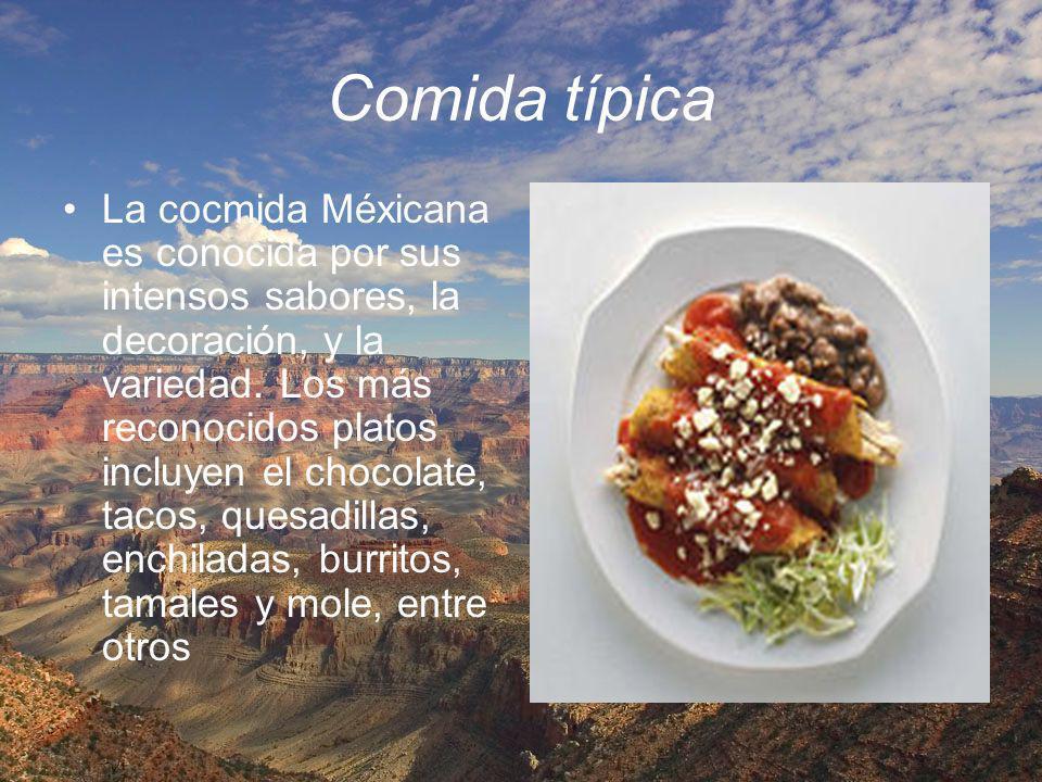 Comida típica La cocmida Méxicana es conocida por sus intensos sabores, la decoración, y la variedad. Los más reconocidos platos incluyen el chocolate