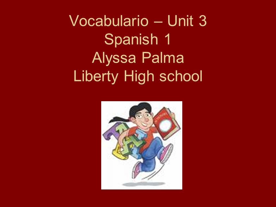 Vocabulario – Unit 3 Spanish 1 Alyssa Palma Liberty High school