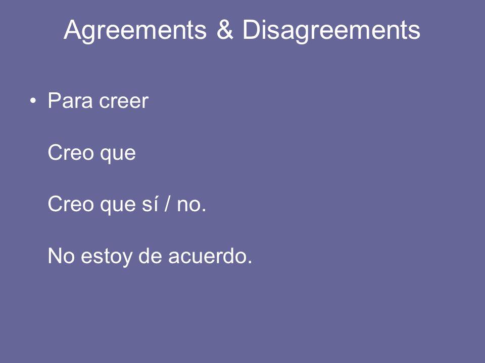 Agreements & Disagreements Para creer Creo que Creo que sí / no. No estoy de acuerdo.