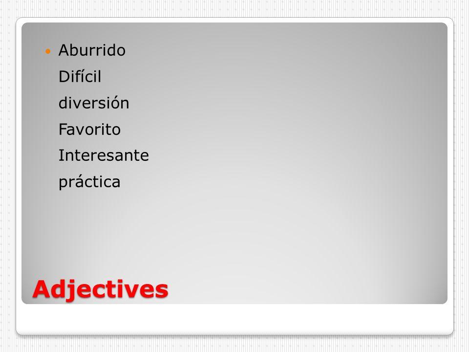 Adjectives Aburrido Difícil diversión Favorito Interesante práctica