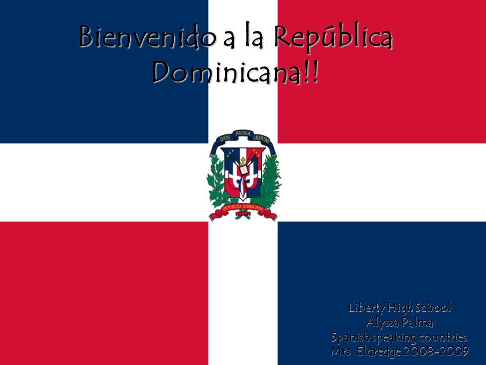 Bienvenido a la República Dominicana!! Liberty High School Alyssa Palma Spanish speaking countries Mrs. Eldredge 2008-2009