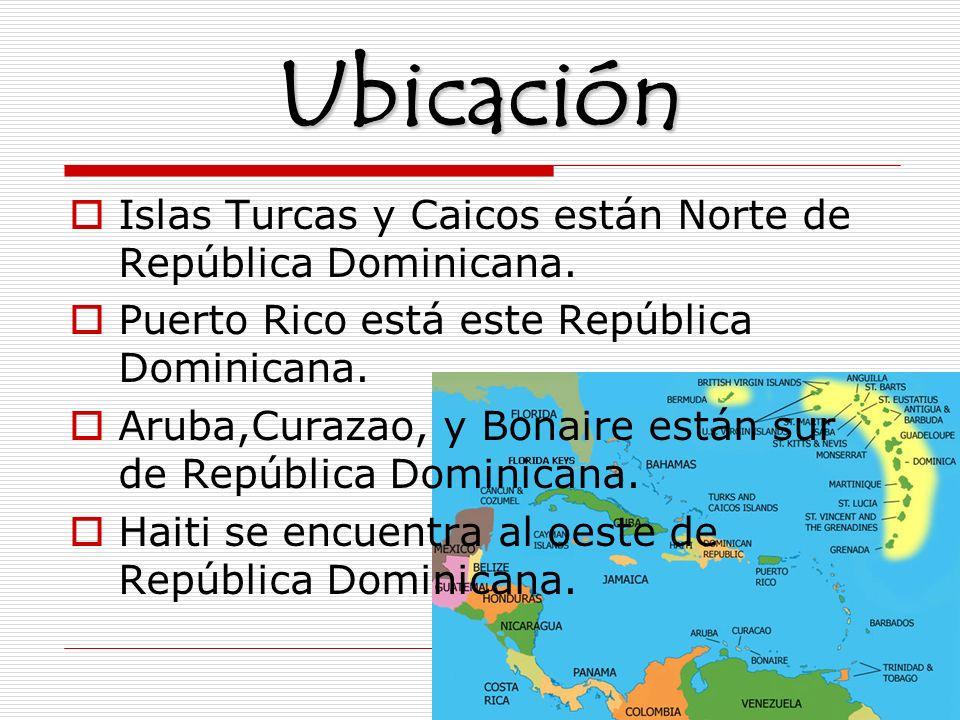 Ubicación Islas Turcas y Caicos están Norte de República Dominicana. Puerto Rico está este República Dominicana. Aruba,Curazao, y Bonaire están sur de