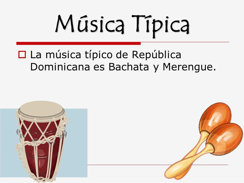 Música Típica La música típico de República Dominicana es Bachata y Merengue.