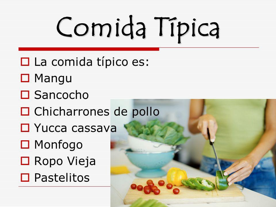 Comida Típica La comida típico es: Mangu Sancocho Chicharrones de pollo Yucca cassava Monfogo Ropo Vieja Pastelitos