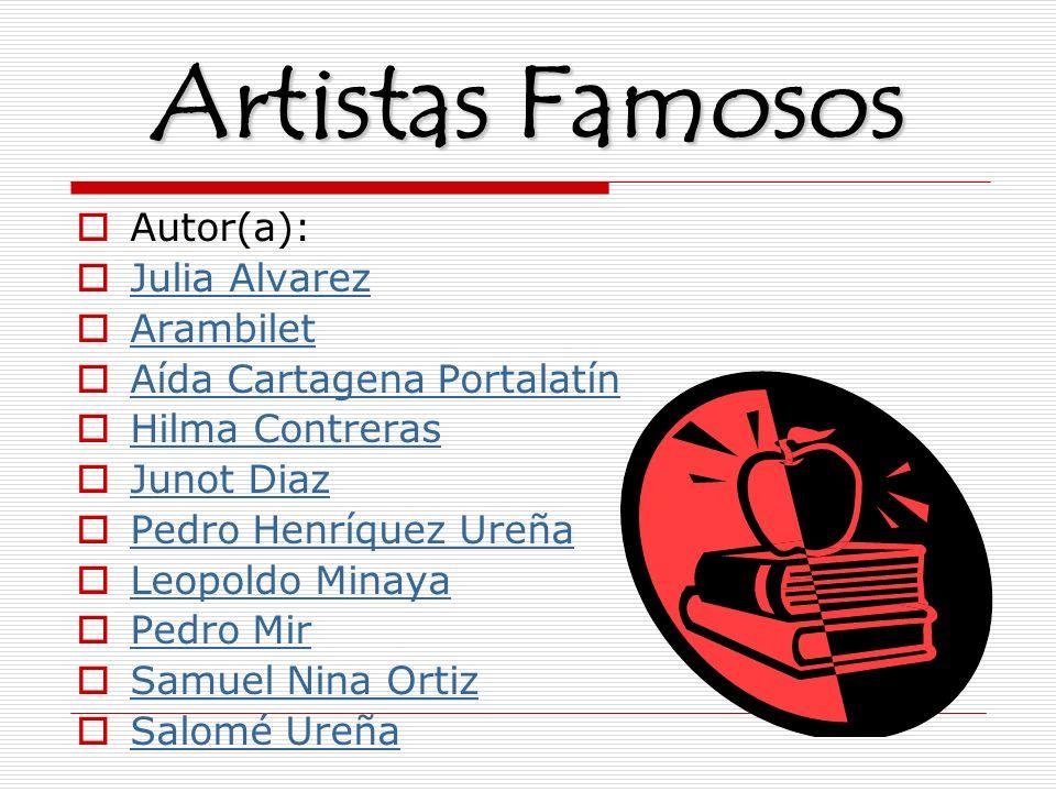Artistas Famosos Autor(a): Julia Alvarez Arambilet Aída Cartagena Portalatín Hilma Contreras Junot Diaz Pedro Henríquez Ureña Leopoldo Minaya Pedro Mi