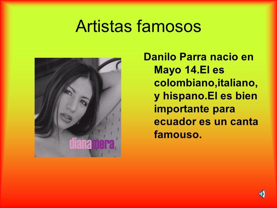 Artistas famosos Danilo Parra nacio en Mayo 14.El es colombiano,italiano, y hispano.El es bien importante para ecuador es un canta famouso.