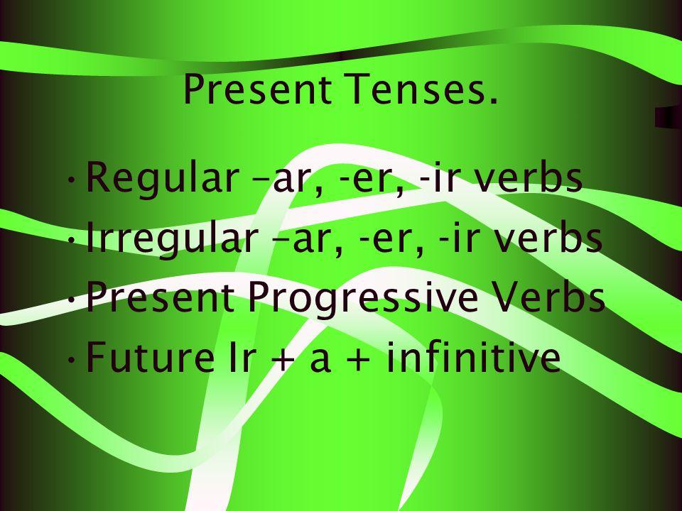 Present Tenses.